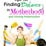 Tips for Finding Balance in Motherhood