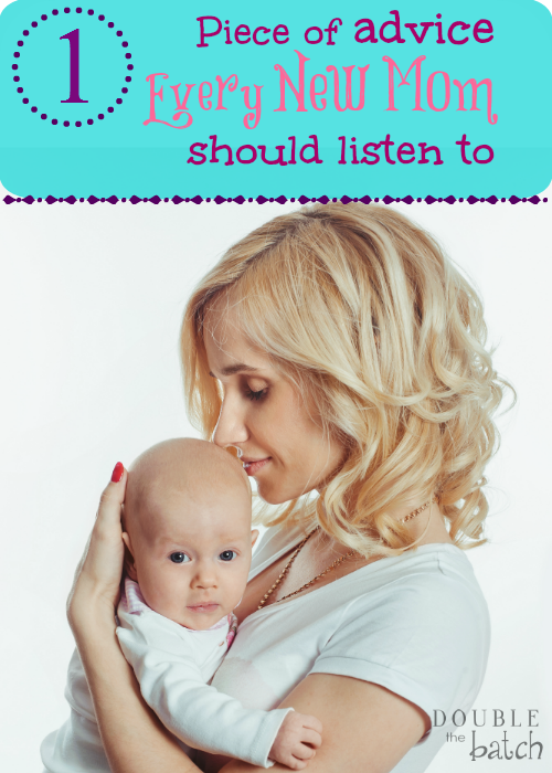 Overwhelmed and confused by all the advice you are being offered as a new mom? Here is the one piece of advice you should listen to.