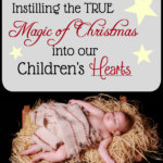 Instilling the True Magic of Christmas Into Our Children's Hearts