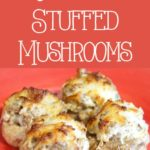 Easy and Delicious Stuffed Mushrooms