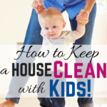 How to Keep a House Clean with Kids!