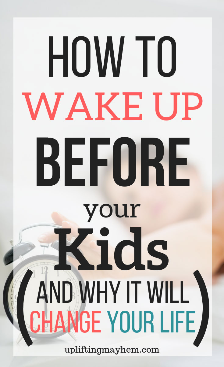 How to wake up before your kids and why it will change your life!! Discover why it's good for you and tips to help you do it!