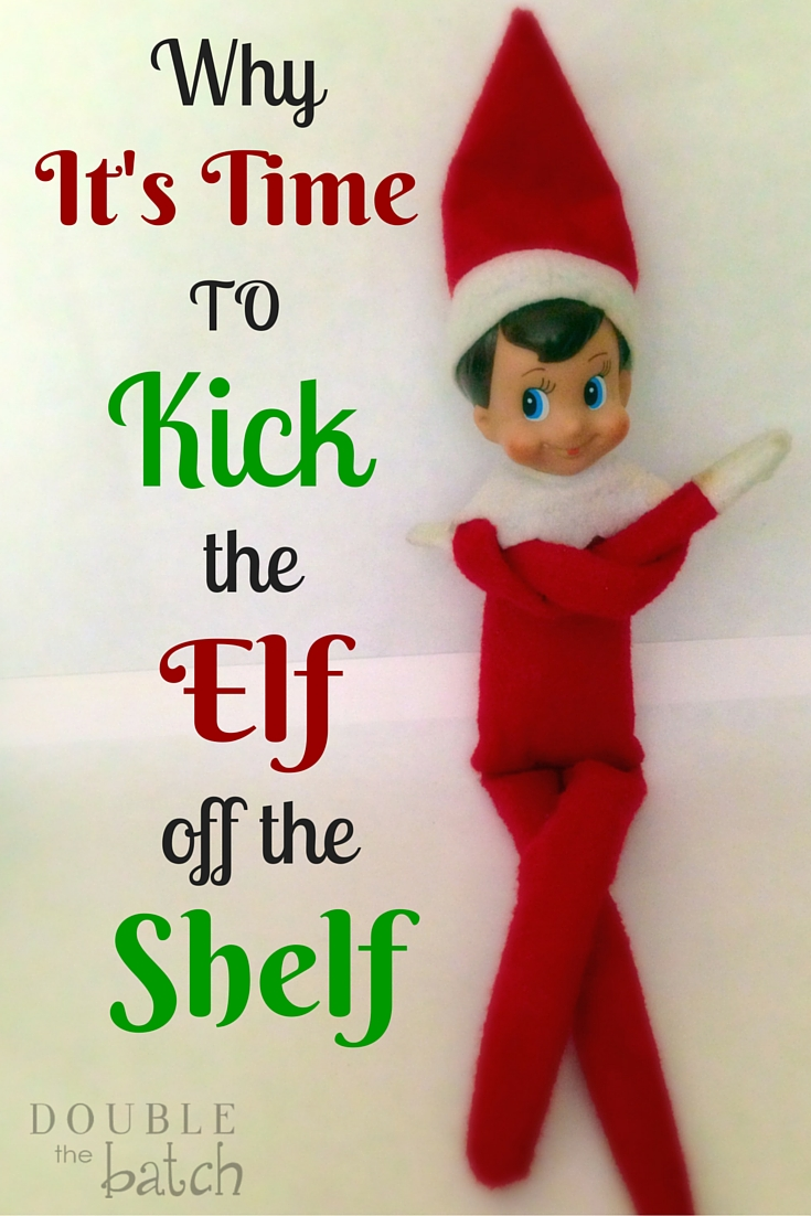 Come on. You know he creeps you out just a little bit. But I have an even better reason why it's time to kick the elf off the shelf.