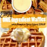 Easy ONE Ingredient Waffles with Pumpkin Spice Eggnog Syrup