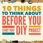 10 Things to Think About Before You Start that DIY Project