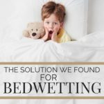 The Solution My Family has Found for Bedwetting