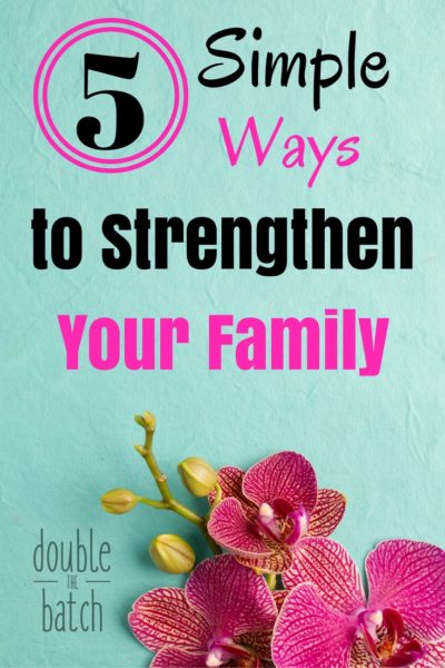 5 Simple Ways to Strengthen Your Family