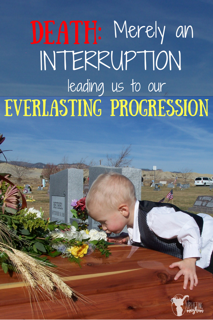 Death= Merely an Interruption Leading us to our Everlasting Beginning