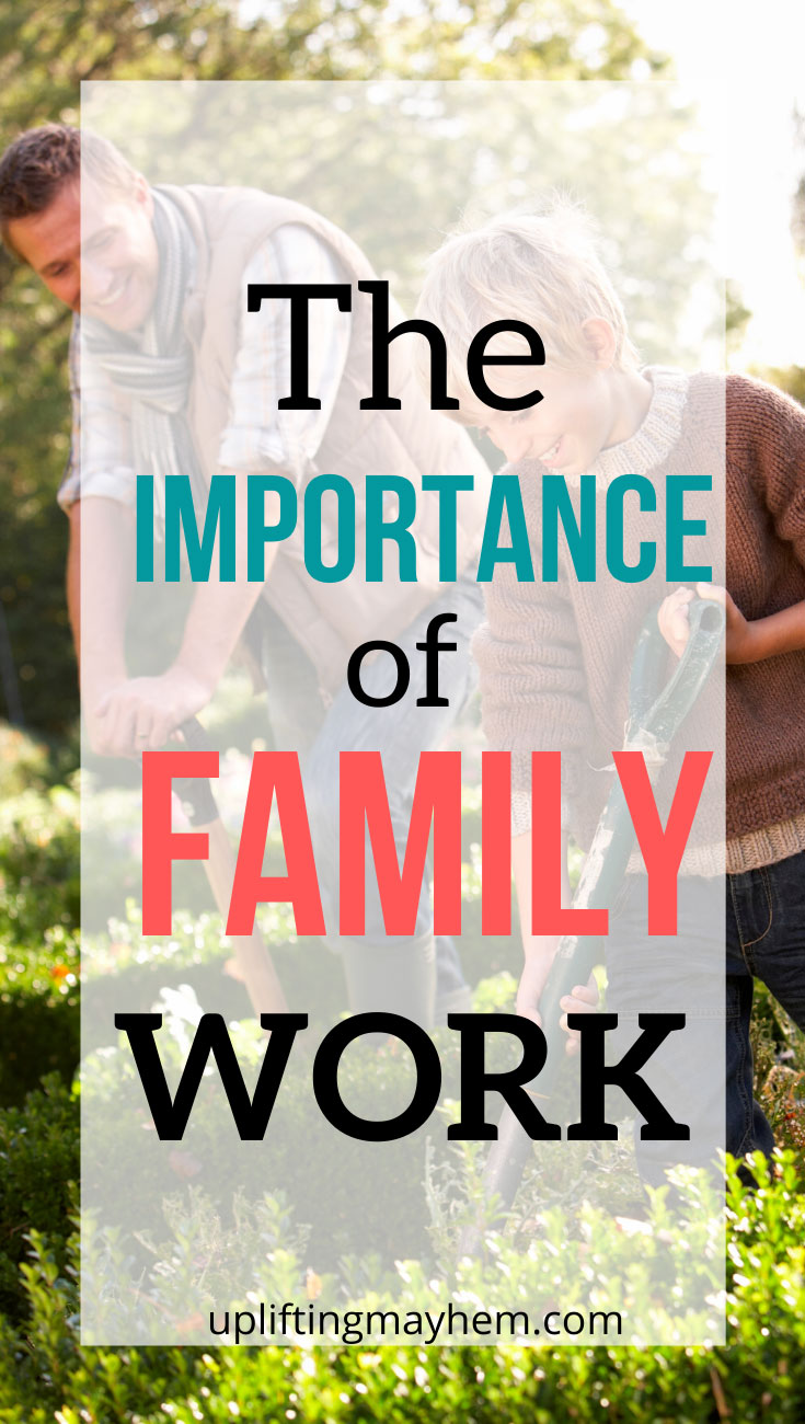 Family work has so many benefits for everyone involved. Not only do you get help with projects, but the life lessons your child learns will benefit them forever!